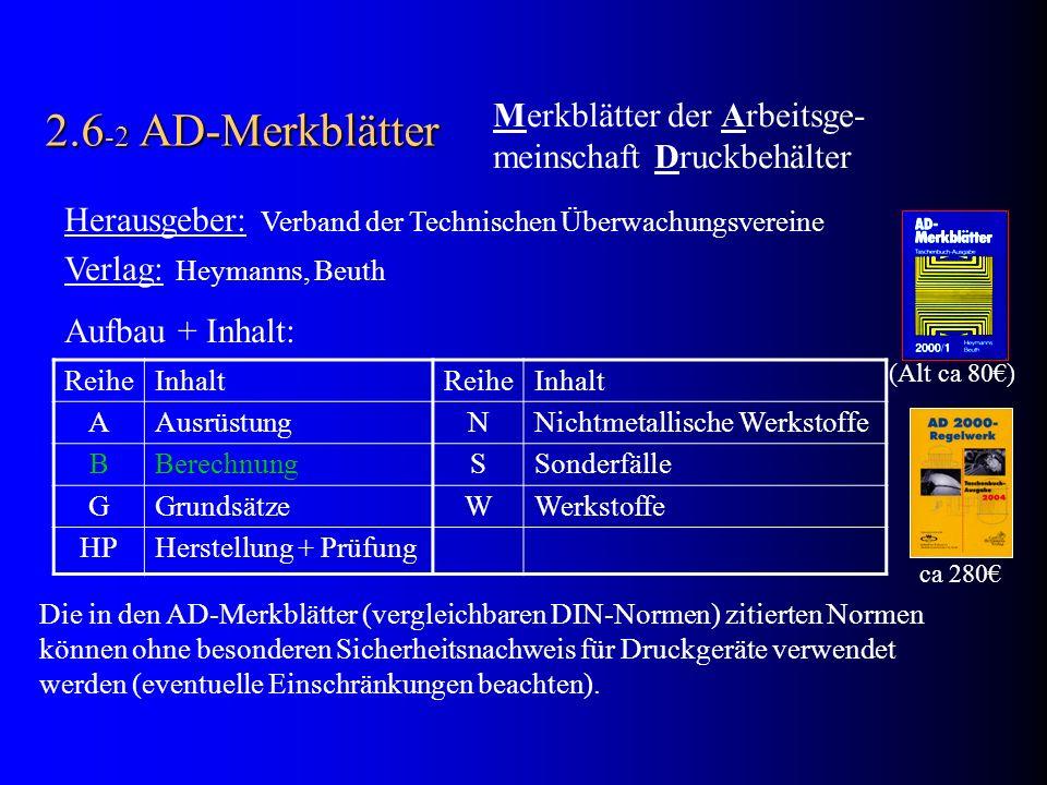 Herausgeber: Verband der Technischen Überwachungsvereine Verlag: Heymanns, Beuth Aufbau + Inhalt: 2.6 -2 AD-Merkblätter Merkblätter der Arbeitsge- mei