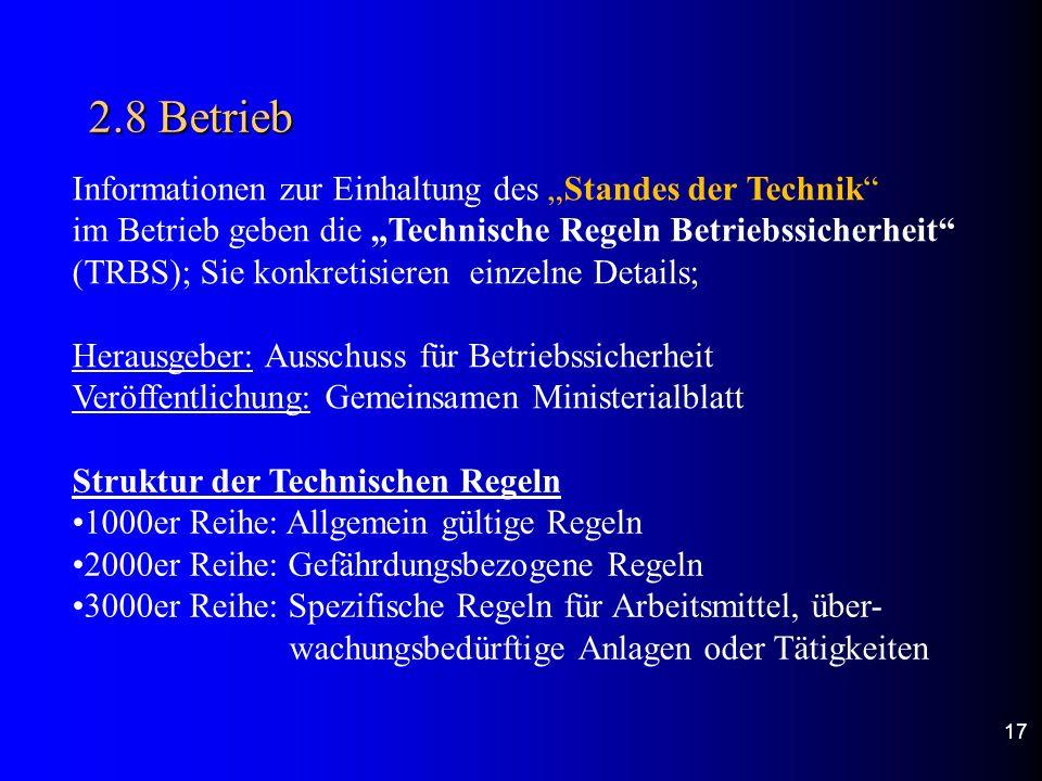 2.8 Betrieb 17 Informationen zur Einhaltung des Standes der Technik im Betrieb geben die Technische Regeln Betriebssicherheit (TRBS); Sie konkretisier