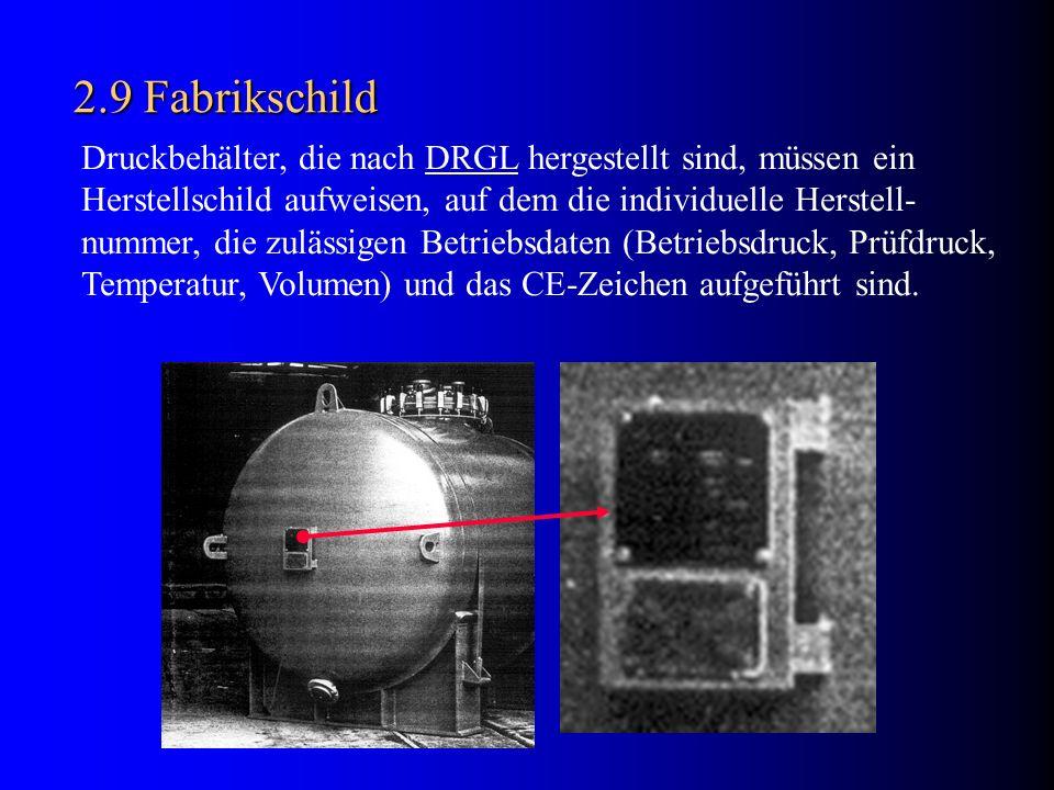 2.9 Fabrikschild Druckbehälter, die nach DRGL hergestellt sind, müssen ein Herstellschild aufweisen, auf dem die individuelle Herstell- nummer, die zu
