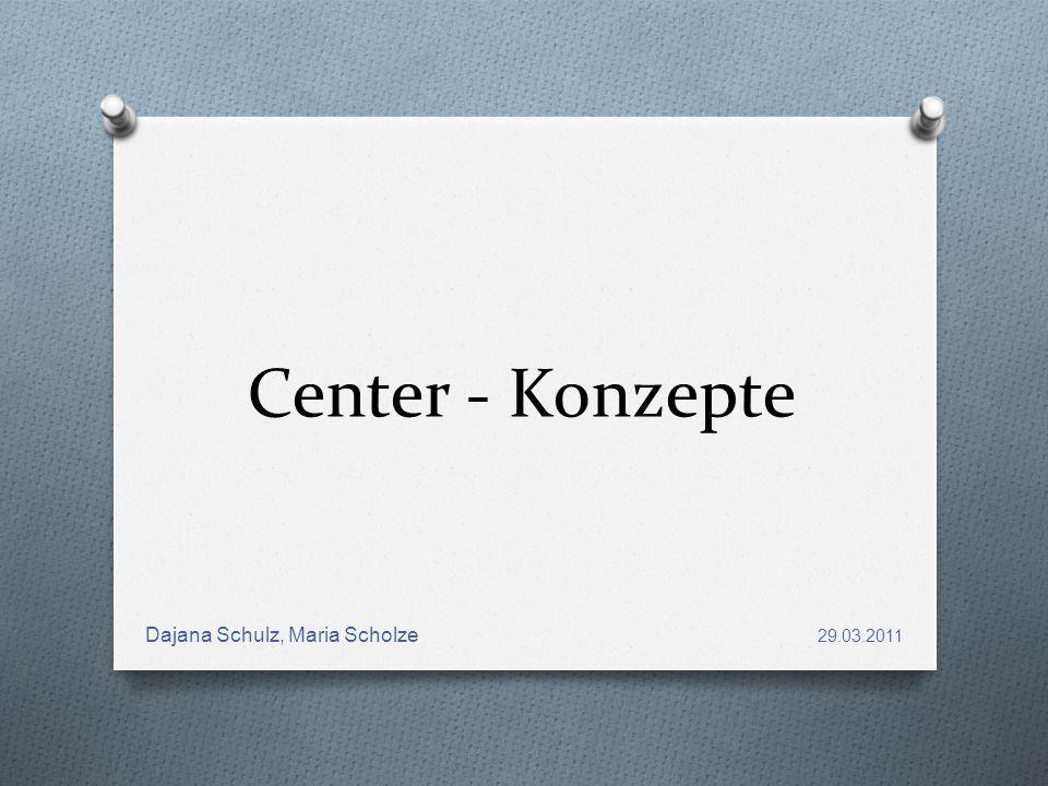 Center - Konzepte 29.03.2011 Dajana Schulz, Maria Scholze