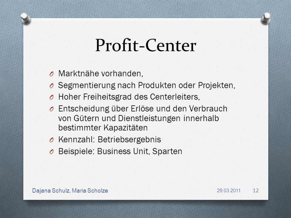 Profit-Center O Marktnähe vorhanden, O Segmentierung nach Produkten oder Projekten, O Hoher Freiheitsgrad des Centerleiters, O Entscheidung über Erlös