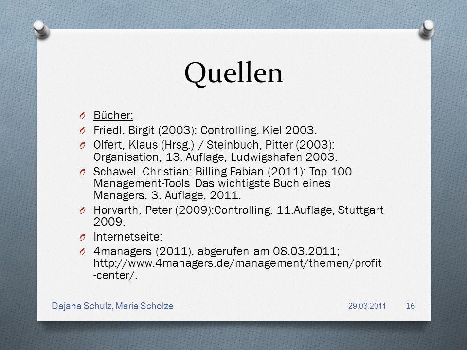 Quellen O Bücher: O Friedl, Birgit (2003): Controlling, Kiel 2003. O Olfert, Klaus (Hrsg.) / Steinbuch, Pitter (2003): Organisation, 13. Auflage, Ludw
