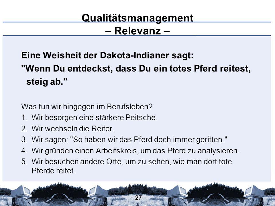 27 Qualitätsmanagement – Relevanz – Eine Weisheit der Dakota-Indianer sagt: