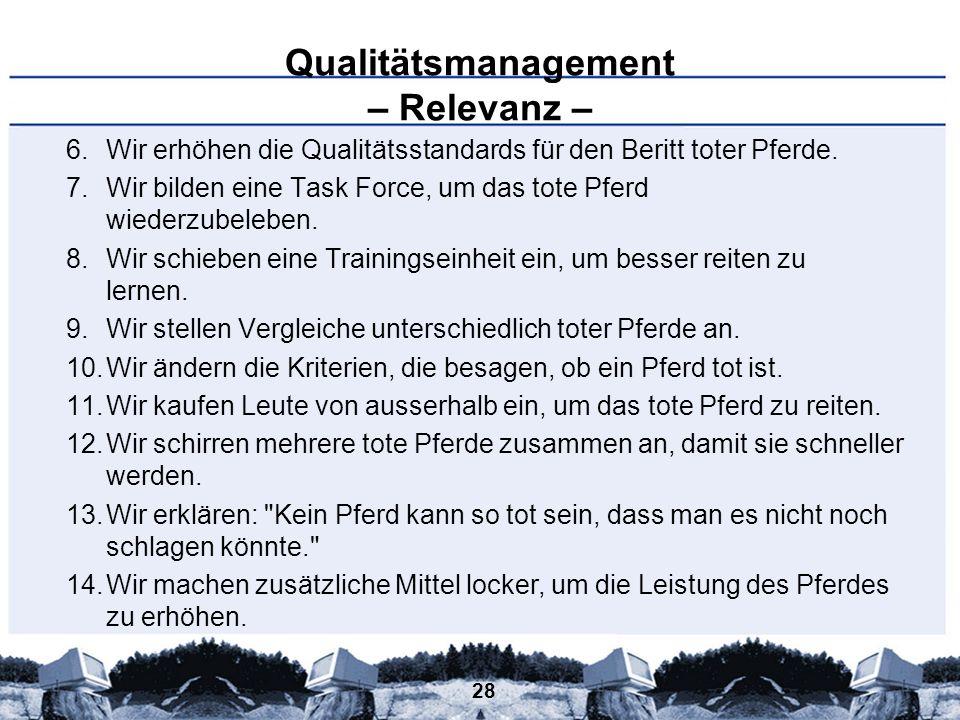 28 Qualitätsmanagement – Relevanz – 6.Wir erhöhen die Qualitätsstandards für den Beritt toter Pferde. 7.Wir bilden eine Task Force, um das tote Pferd