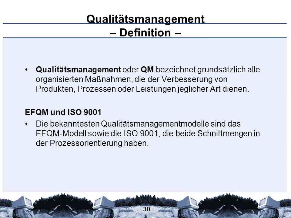 30 Qualitätsmanagement – Definition – Qualitätsmanagement oder QM bezeichnet grundsätzlich alle organisierten Maßnahmen, die der Verbesserung von Prod