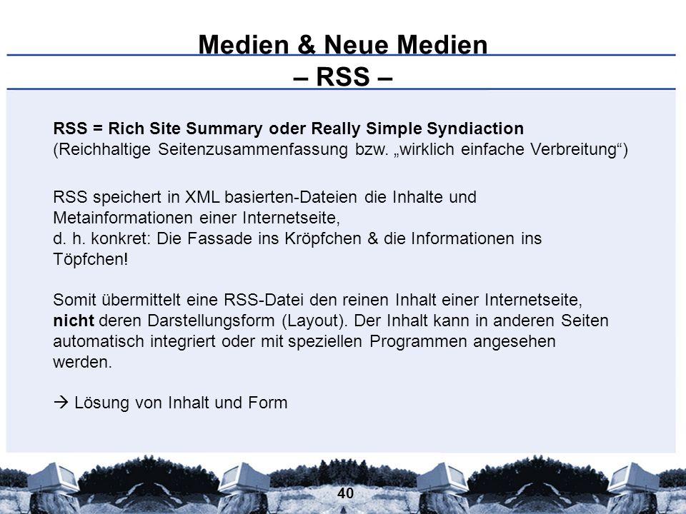 40 Medien & Neue Medien – RSS – RSS = Rich Site Summary oder Really Simple Syndiaction (Reichhaltige Seitenzusammenfassung bzw. wirklich einfache Verb