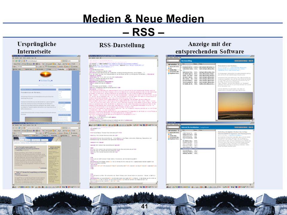 41 Medien & Neue Medien – RSS – Anzeige mit der entsprechenden Software RSS-Darstellung Ursprüngliche Internetseite