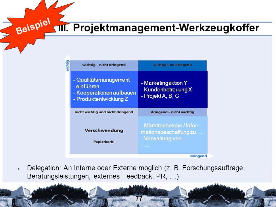 77 Delegation: An Interne oder Externe möglich (z. B. Forschungsaufträge, Beratungsleistungen, externes Feedback, PR, …) III. Projektmanagement-Werkze