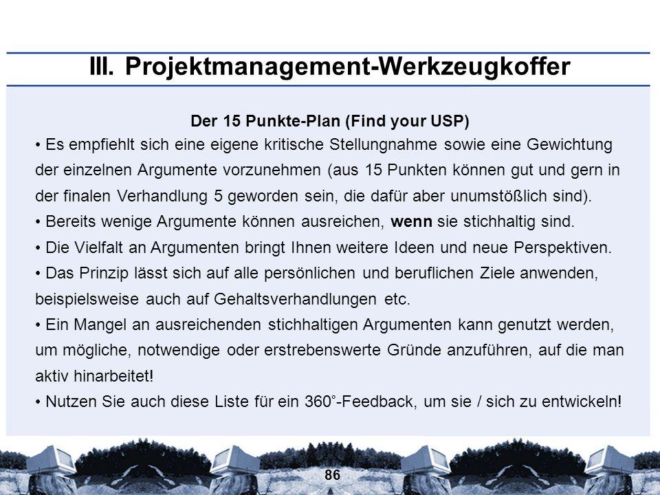 86 III. Projektmanagement-Werkzeugkoffer Der 15 Punkte-Plan (Find your USP) Es empfiehlt sich eine eigene kritische Stellungnahme sowie eine Gewichtun