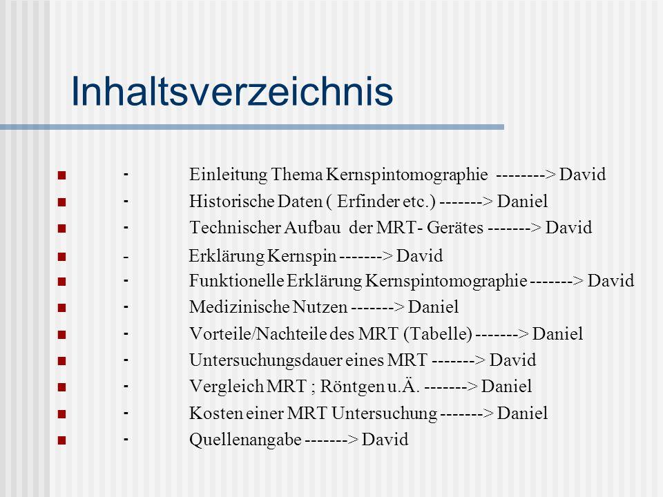 Inhaltsverzeichnis Einleitung Thema Kernspintomographie --------> David Historische Daten ( Erfinder etc.) -------> Daniel Technischer Aufbau der MRT-
