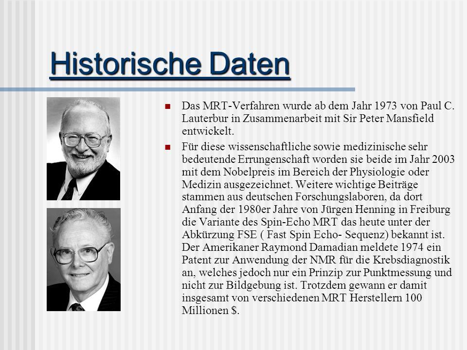 Historische Daten Das MRT-Verfahren wurde ab dem Jahr 1973 von Paul C. Lauterbur in Zusammenarbeit mit Sir Peter Mansfield entwickelt. Für diese wisse