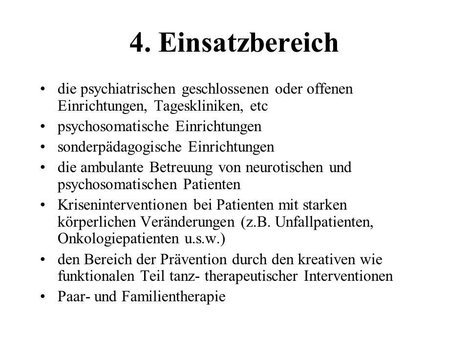 4. Einsatzbereich die psychiatrischen geschlossenen oder offenen Einrichtungen, Tageskliniken, etc psychosomatische Einrichtungen sonderpädagogische E