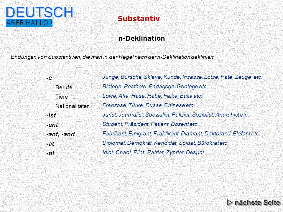 Substantiv DEUTSCH Endungen von Substantiven, die man in der Regel nach der n-Deklination dekliniert n-Deklination Junge, Bursche, Sklave, Kunde, Insa
