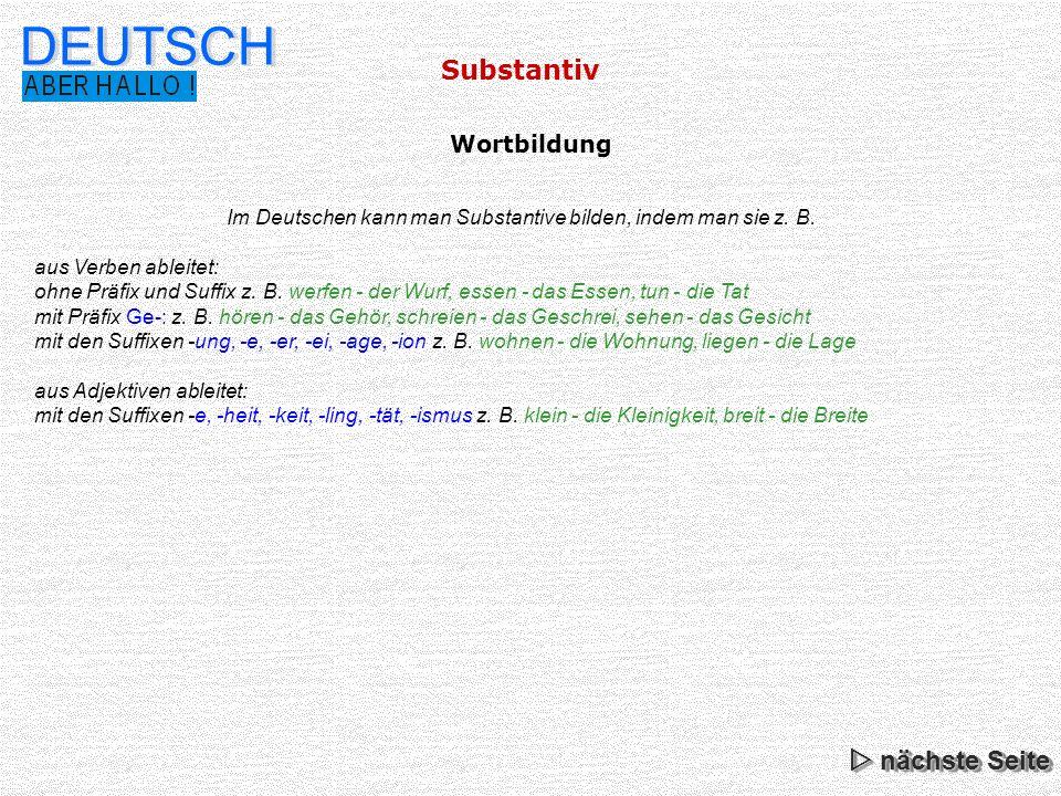 Substantiv DEUTSCH Im Deutschen kann man durch Zusammensetzungen von zwei oder mehreren selbständigen Wörtern ein neues Wort bilden.