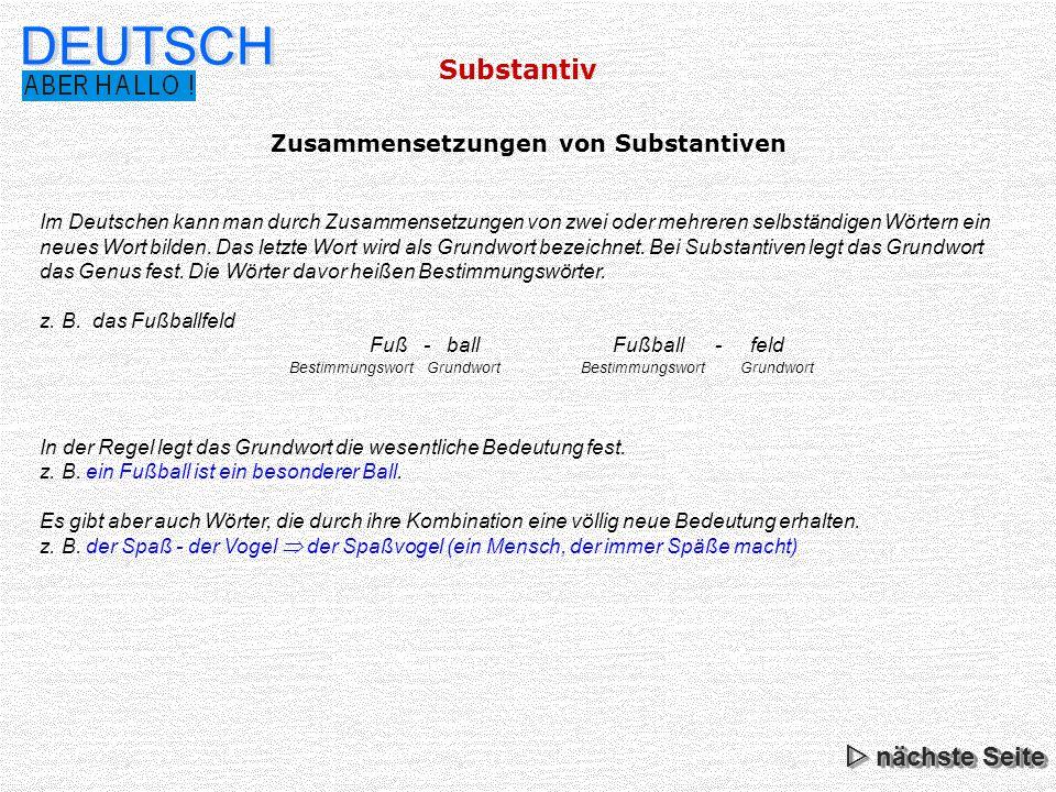 Substantiv DEUTSCH Im Deutschen kann man durch Zusammensetzungen von zwei oder mehreren selbständigen Wörtern ein neues Wort bilden. Das letzte Wort w