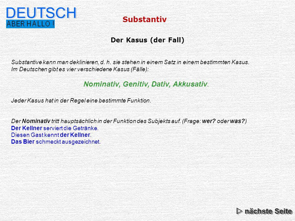 Substantiv DEUTSCH Substantive kann man deklinieren, d. h. sie stehen in einem Satz in einem bestimmten Kasus. Im Deutschen gibt es vier verschiedene