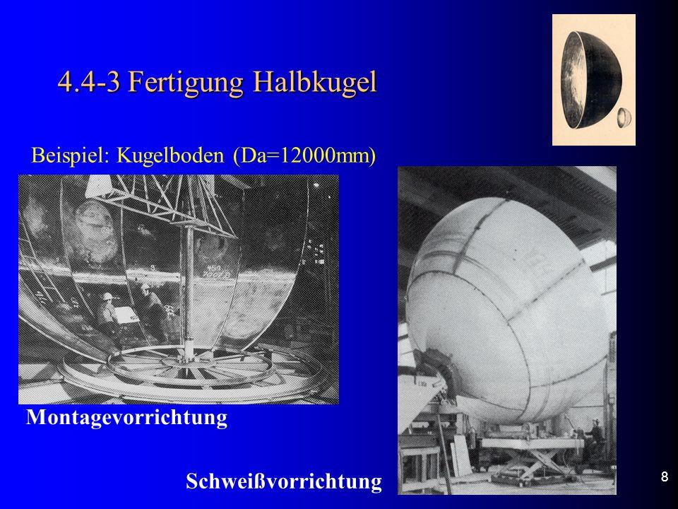 4.4-3 Fertigung Halbkugel 8 Beispiel: Kugelboden (Da=12000mm) Montagevorrichtung Schweißvorrichtung