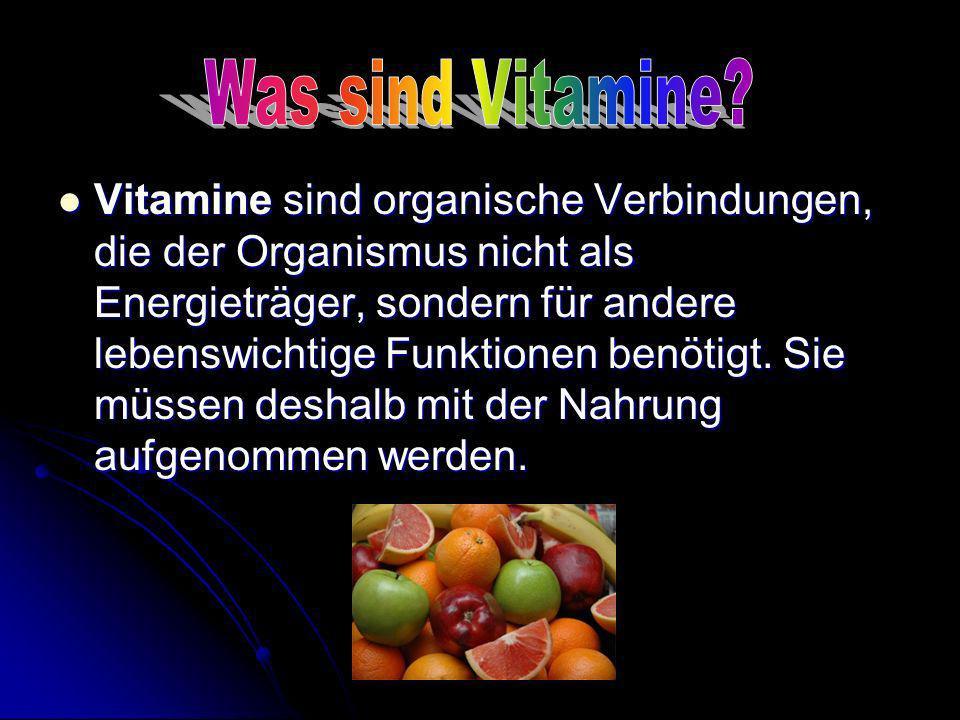 Vitamine sind organische Verbindungen, die der Organismus nicht als Energieträger, sondern für andere lebenswichtige Funktionen benötigt. Sie müssen d