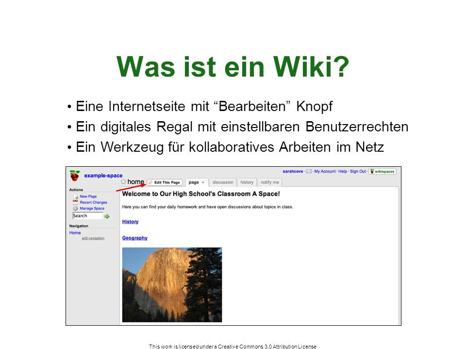 This work is licensed under a Creative Commons 3.0 Attribution License Was ist ein Wiki? Eine Internetseite mit Bearbeiten Knopf Ein digitales Regal m