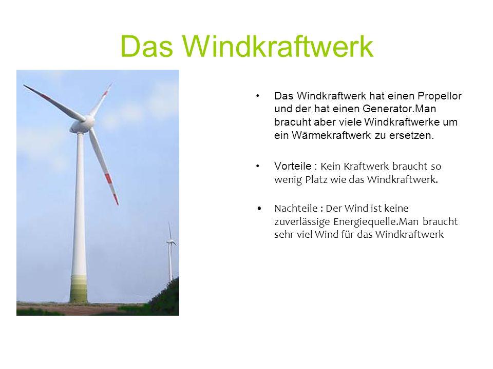 Das Windkraftwerk Das Windkraftwerk hat einen Propellor und der hat einen Generator.Man bracuht aber viele Windkraftwerke um ein Wärmekraftwerk zu ersetzen.