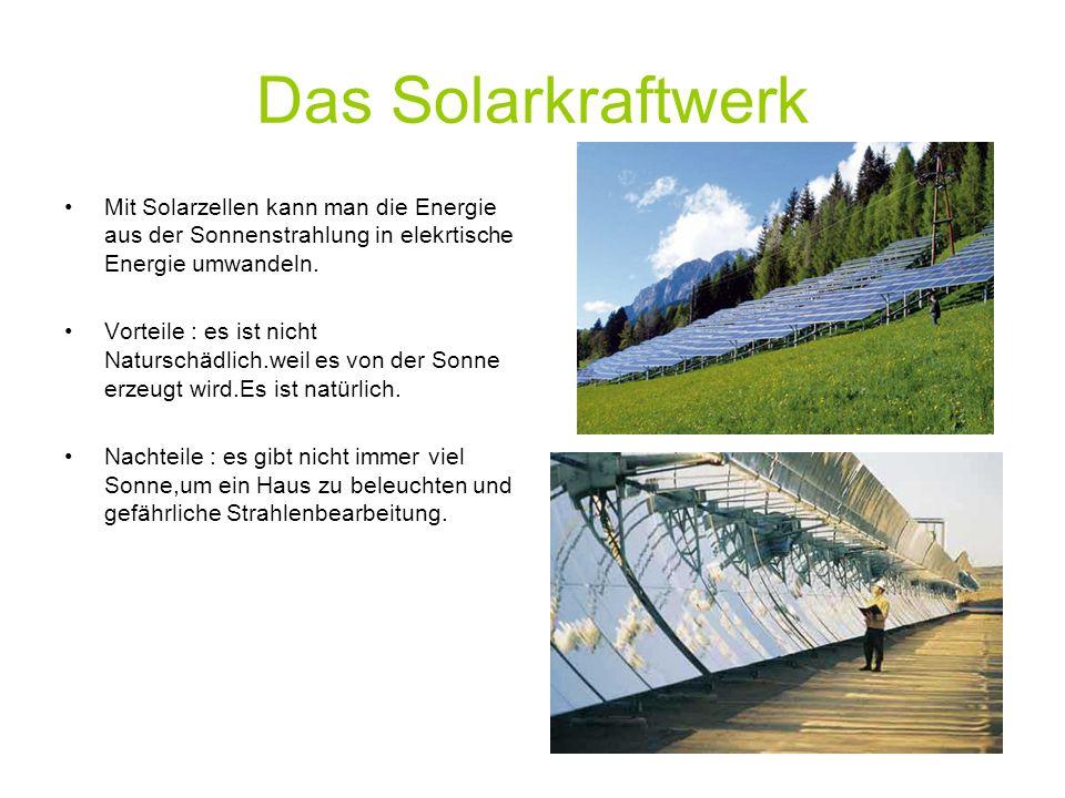 Das Solarkraftwerk Mit Solarzellen kann man die Energie aus der Sonnenstrahlung in elekrtische Energie umwandeln.