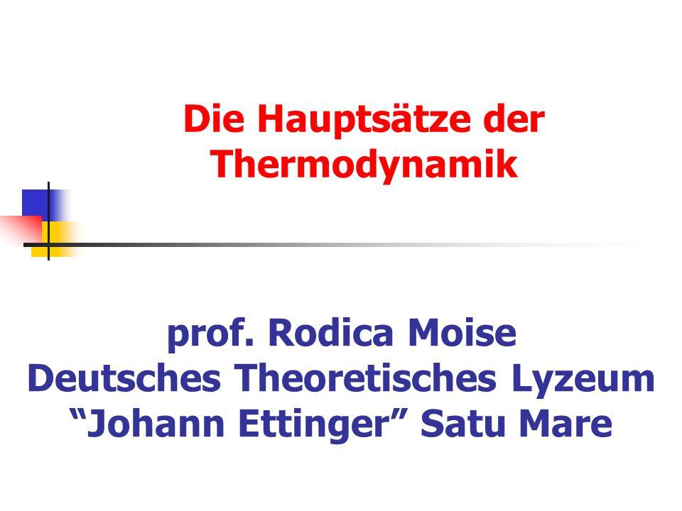 Die Hauptsätze der Thermodynamik prof. Rodica Moise Deutsches Theoretisches Lyzeum Johann Ettinger Satu Mare