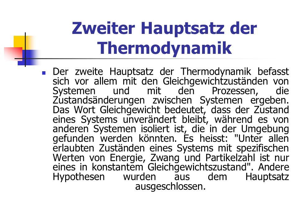 Zweiter Hauptsatz der Thermodynamik Der zweite Hauptsatz der Thermodynamik befasst sich vor allem mit den Gleichgewichtzuständen von Systemen und mit