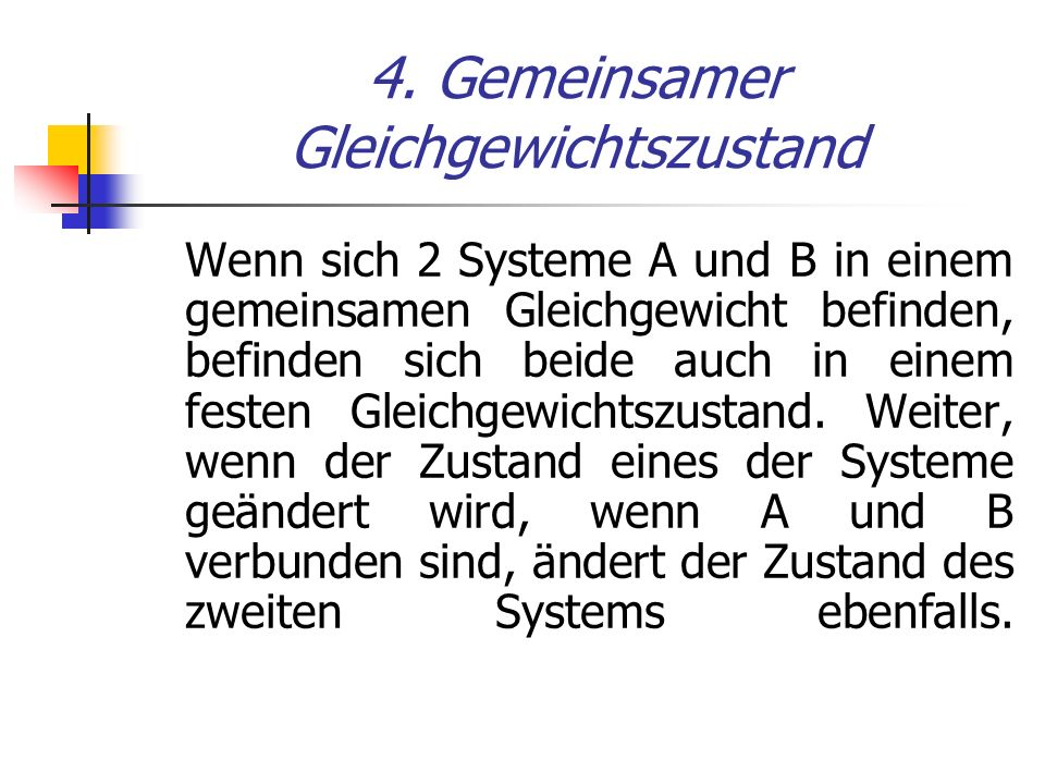 4. Gemeinsamer Gleichgewichtszustand Wenn sich 2 Systeme A und B in einem gemeinsamen Gleichgewicht befinden, befinden sich beide auch in einem festen