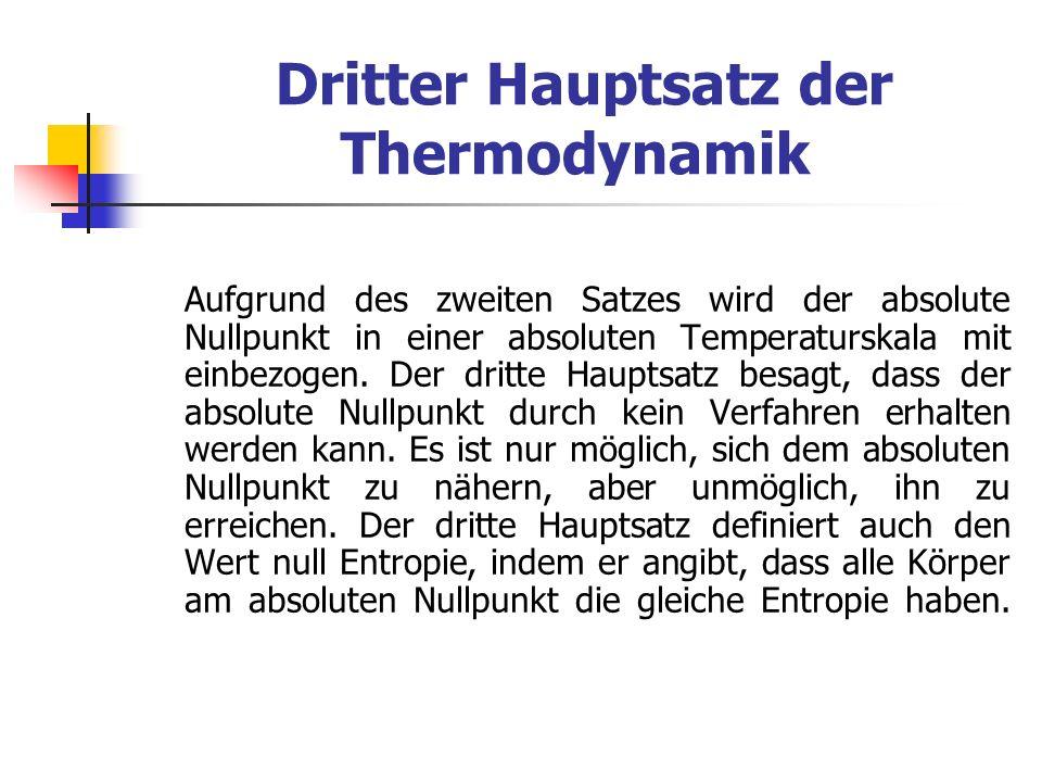 Dritter Hauptsatz der Thermodynamik Aufgrund des zweiten Satzes wird der absolute Nullpunkt in einer absoluten Temperaturskala mit einbezogen. Der dri