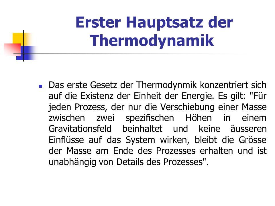 Erster Hauptsatz der Thermodynamik Das erste Gesetz der Thermodynmik konzentriert sich auf die Existenz der Einheit der Energie. Es gilt: