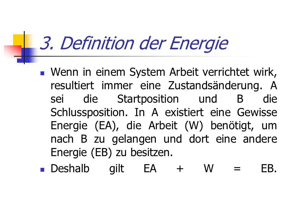 3. Definition der Energie Wenn in einem System Arbeit verrichtet wirk, resultiert immer eine Zustandsänderung. A sei die Startposition und B die Schlu