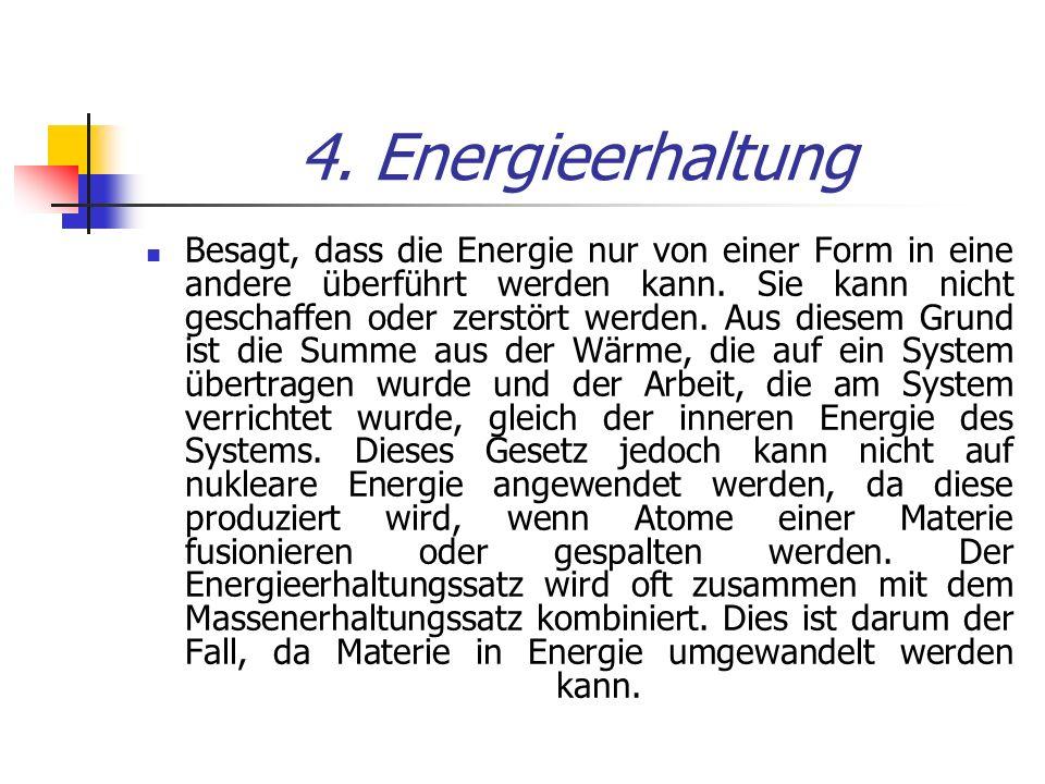 4. Energieerhaltung Besagt, dass die Energie nur von einer Form in eine andere überführt werden kann. Sie kann nicht geschaffen oder zerstört werden.