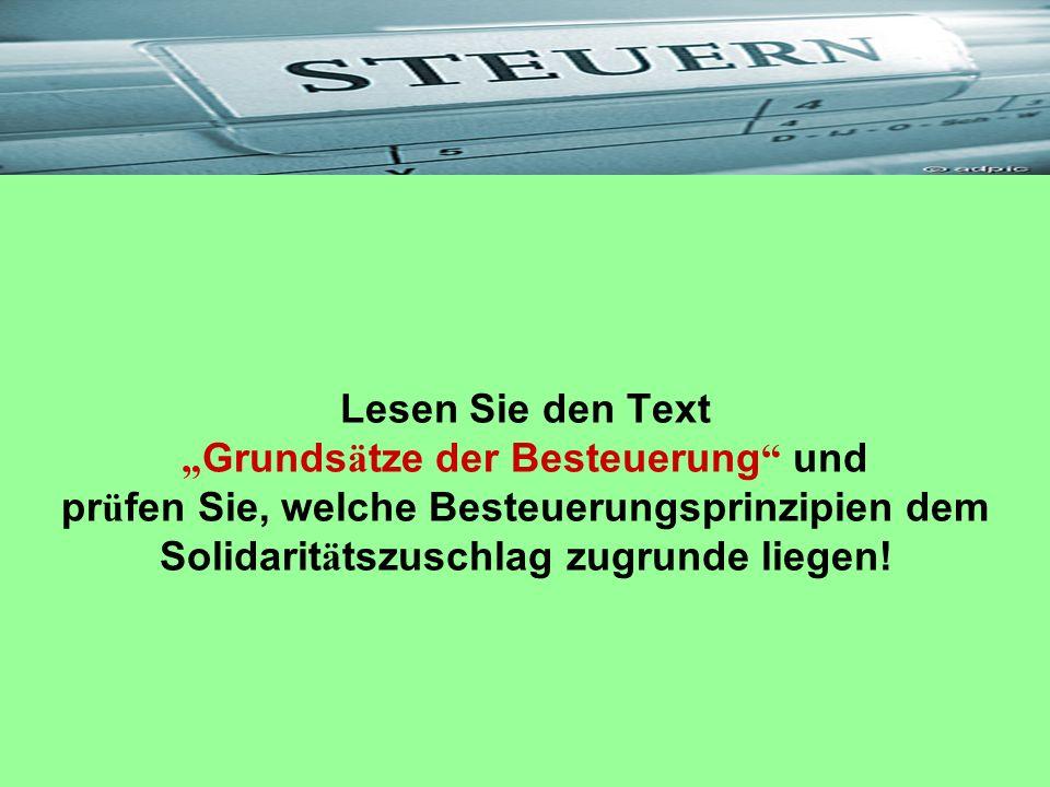 Lesen Sie den Text Grunds ä tze der Besteuerung und pr ü fen Sie, welche Besteuerungsprinzipien dem Solidarit ä tszuschlag zugrunde liegen!