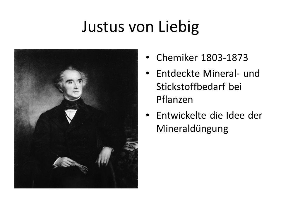 Justus von Liebig Chemiker 1803-1873 Entdeckte Mineral- und Stickstoffbedarf bei Pflanzen Entwickelte die Idee der Mineraldüngung