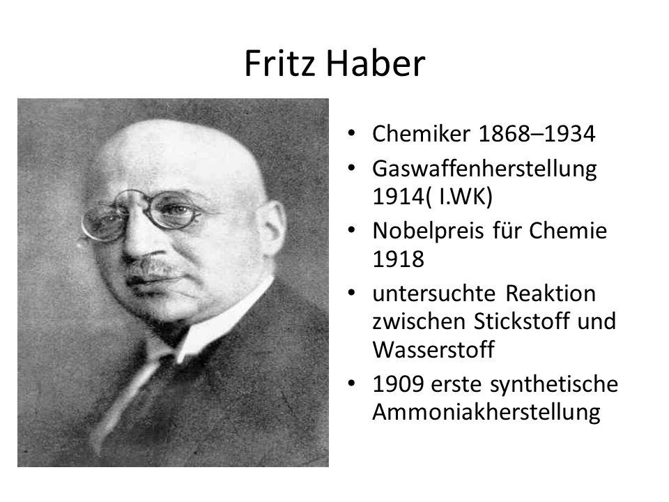 Fritz Haber Chemiker 1868–1934 Gaswaffenherstellung 1914( I.WK) Nobelpreis für Chemie 1918 untersuchte Reaktion zwischen Stickstoff und Wasserstoff 19