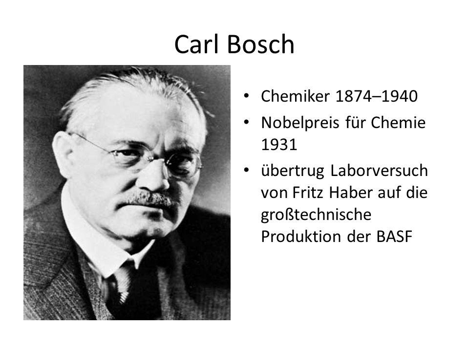 Carl Bosch Chemiker 1874–1940 Nobelpreis für Chemie 1931 übertrug Laborversuch von Fritz Haber auf die großtechnische Produktion der BASF