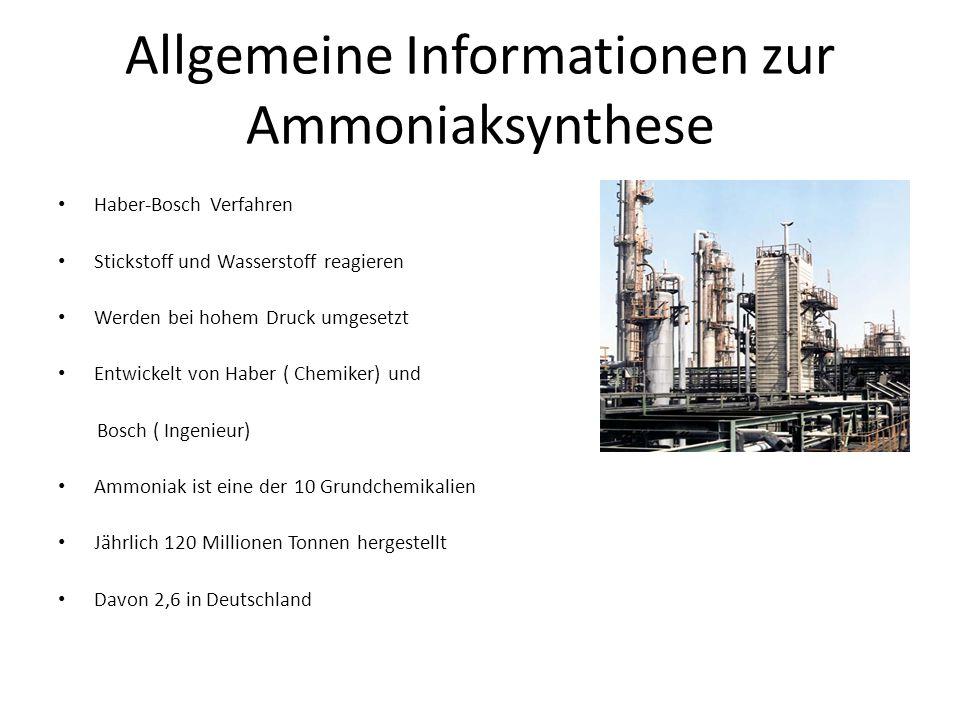 Allgemeine Informationen zur Ammoniaksynthese Haber-Bosch Verfahren Stickstoff und Wasserstoff reagieren Werden bei hohem Druck umgesetzt Entwickelt v