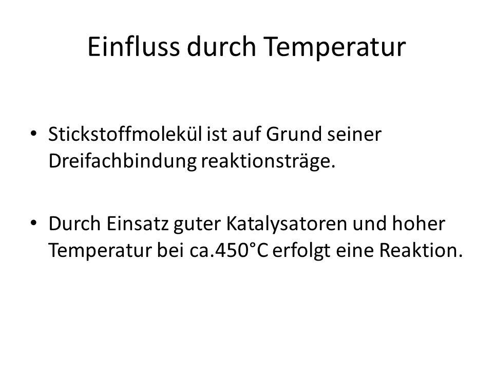 Einfluss durch Temperatur Stickstoffmolekül ist auf Grund seiner Dreifachbindung reaktionsträge. Durch Einsatz guter Katalysatoren und hoher Temperatu