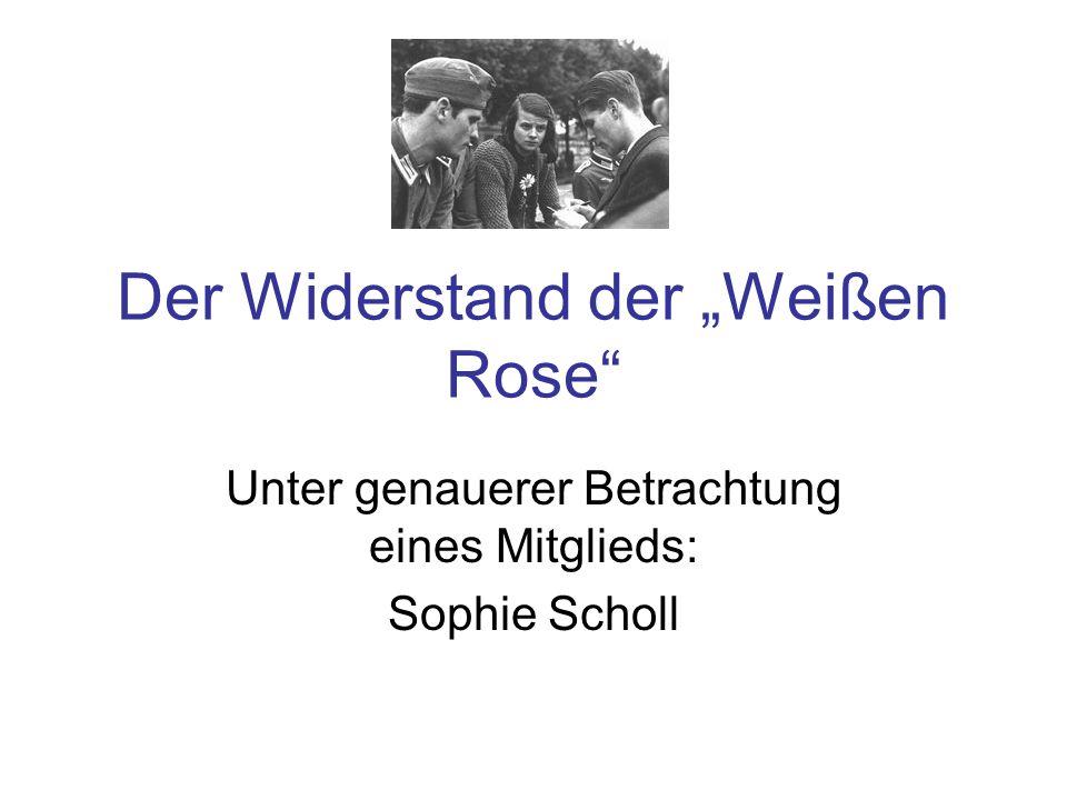 Der Widerstand der Weißen Rose Unter genauerer Betrachtung eines Mitglieds: Sophie Scholl