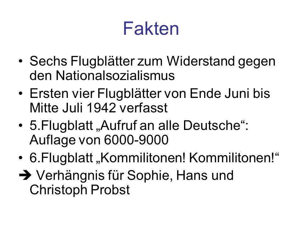 Fakten Sechs Flugblätter zum Widerstand gegen den Nationalsozialismus Ersten vier Flugblätter von Ende Juni bis Mitte Juli 1942 verfasst 5.Flugblatt A