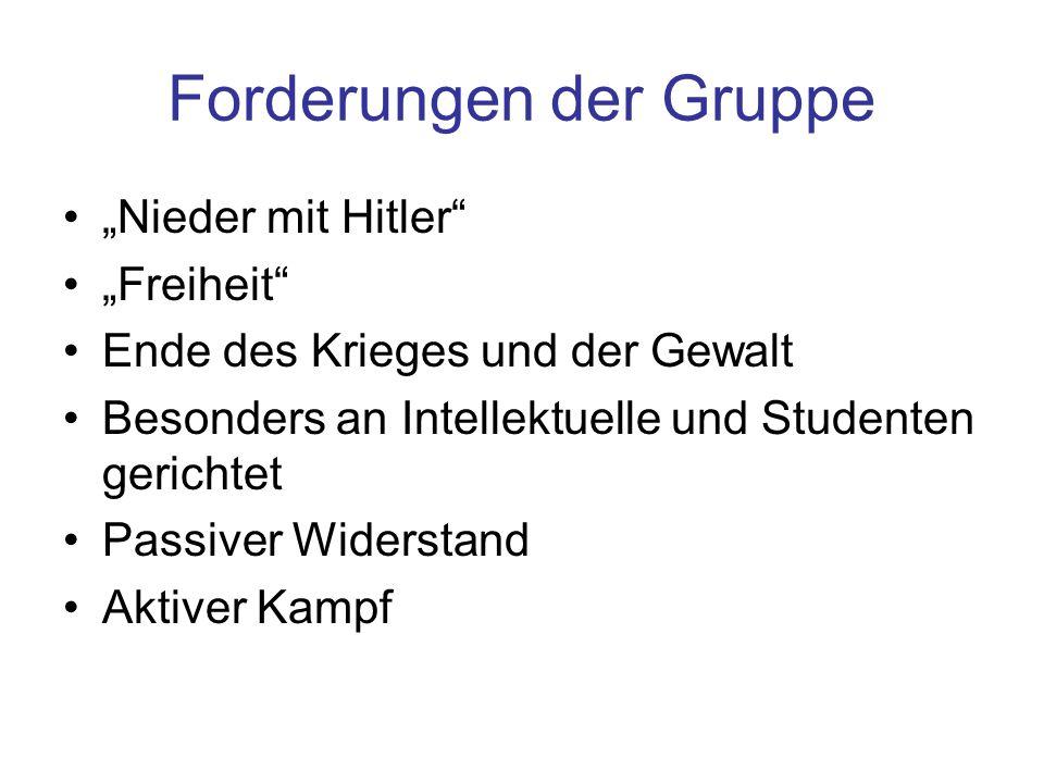 Forderungen der Gruppe Nieder mit Hitler Freiheit Ende des Krieges und der Gewalt Besonders an Intellektuelle und Studenten gerichtet Passiver Widerst