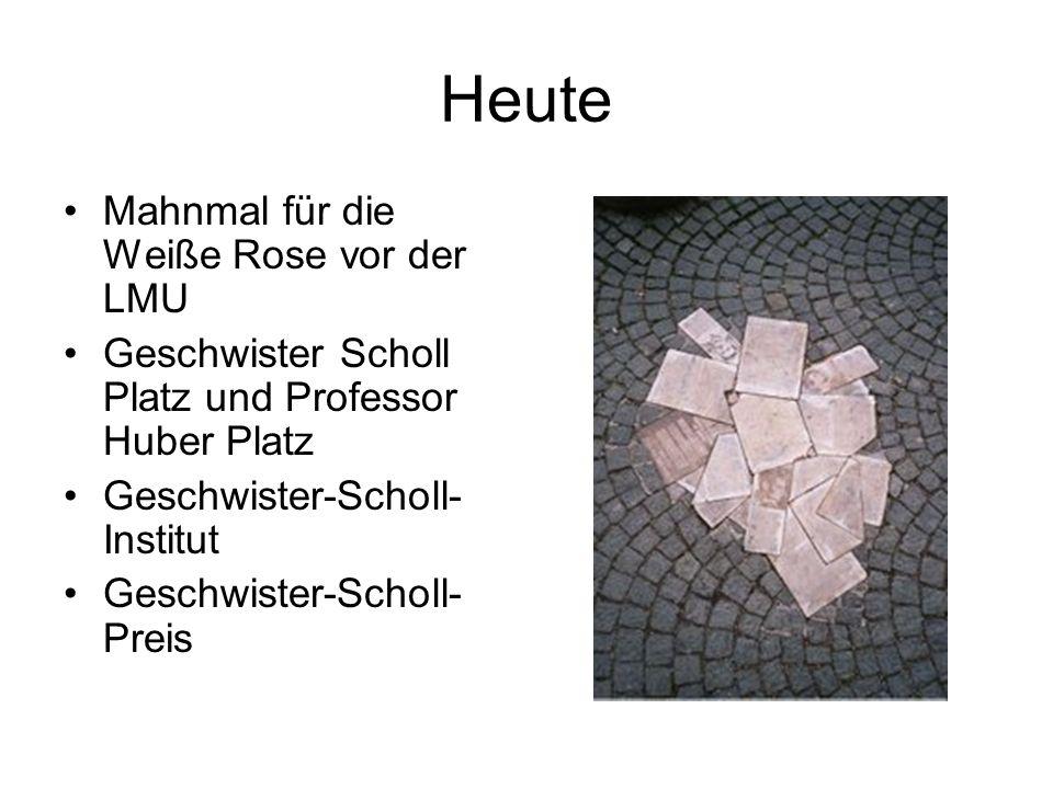 Heute Mahnmal für die Weiße Rose vor der LMU Geschwister Scholl Platz und Professor Huber Platz Geschwister-Scholl- Institut Geschwister-Scholl- Preis