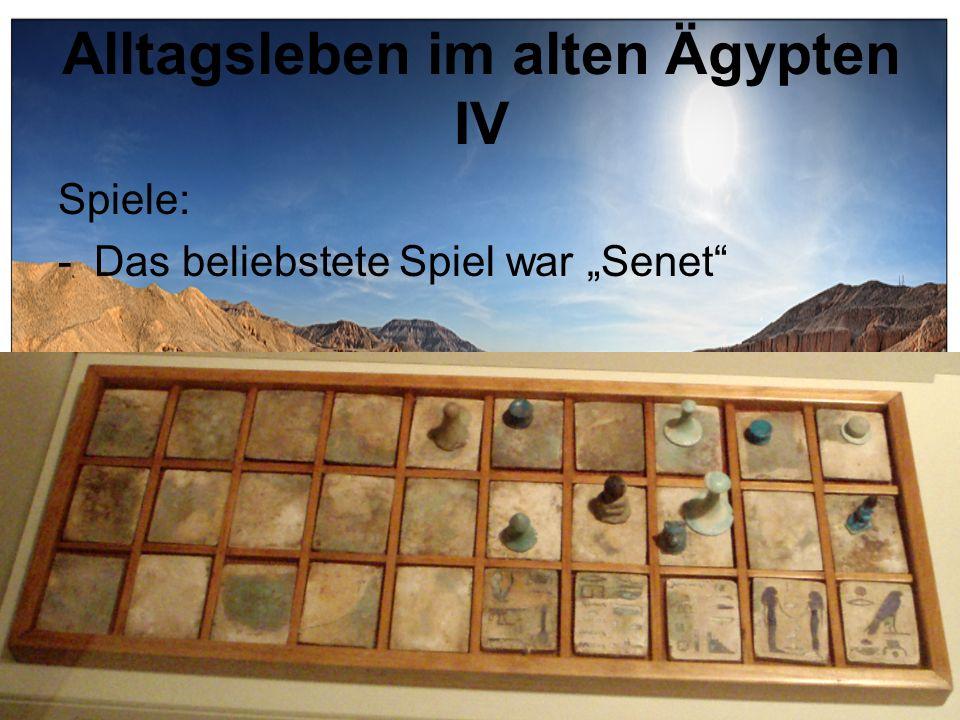 Alltagsleben im alten Ägypten IV Spiele: -Das beliebstete Spiel war Senet