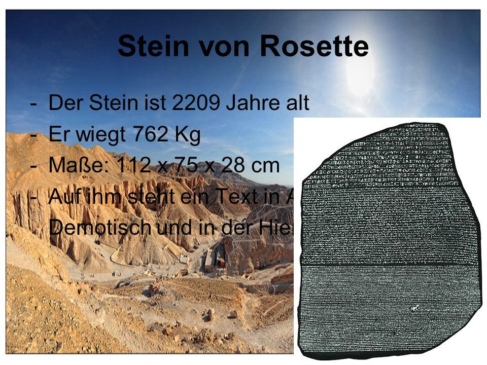 Stein von Rosette -Der Stein ist 2209 Jahre alt -Er wiegt 762 Kg -Maße: 112 x 75 x 28 cm -Auf ihm steht ein Text in Altgriechisch, Demotisch und in de