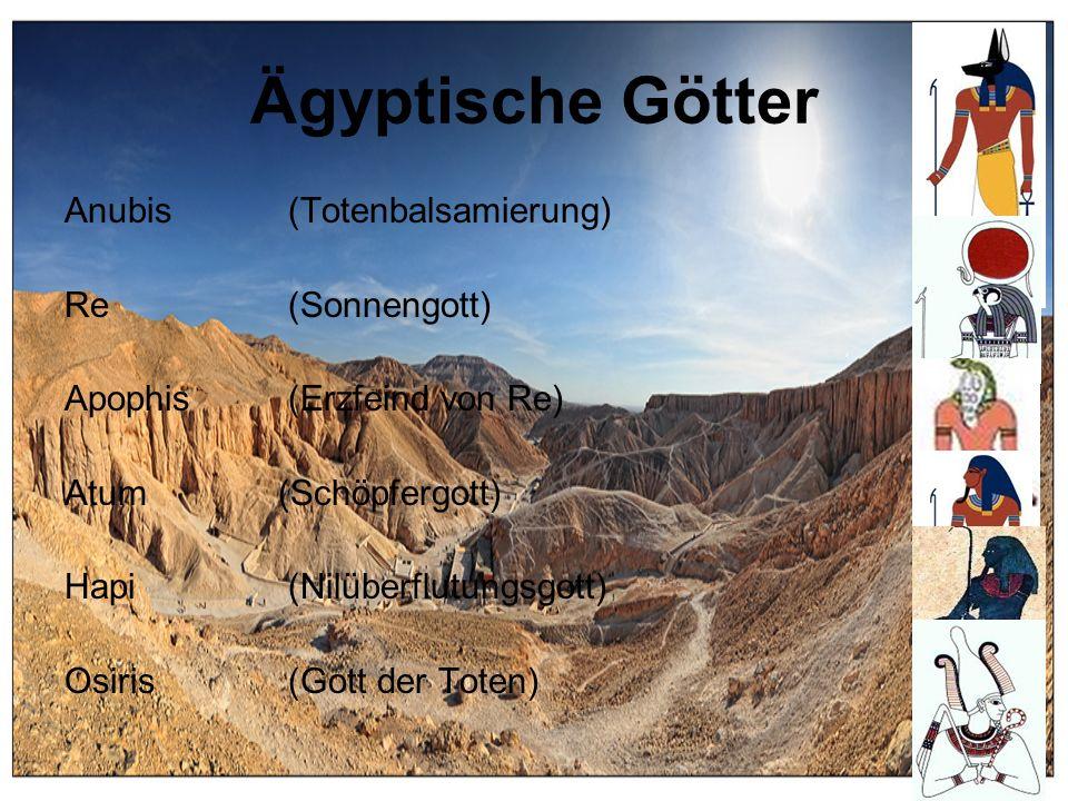 Ägyptische Götter Anubis (Totenbalsamierung) Re (Sonnengott) Apophis (Erzfeind von Re) Atum (Schöpfergott) Hapi (Nilüberflutungsgott) Osiris (Gott der