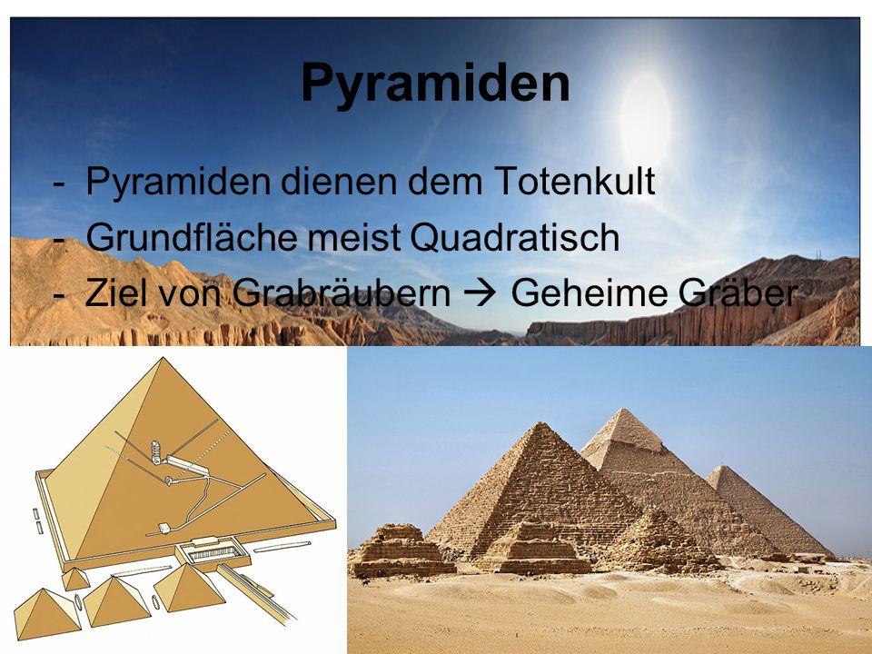 Pyramiden -Pyramiden dienen dem Totenkult -Grundfläche meist Quadratisch -Ziel von Grabräubern Geheime Gräber
