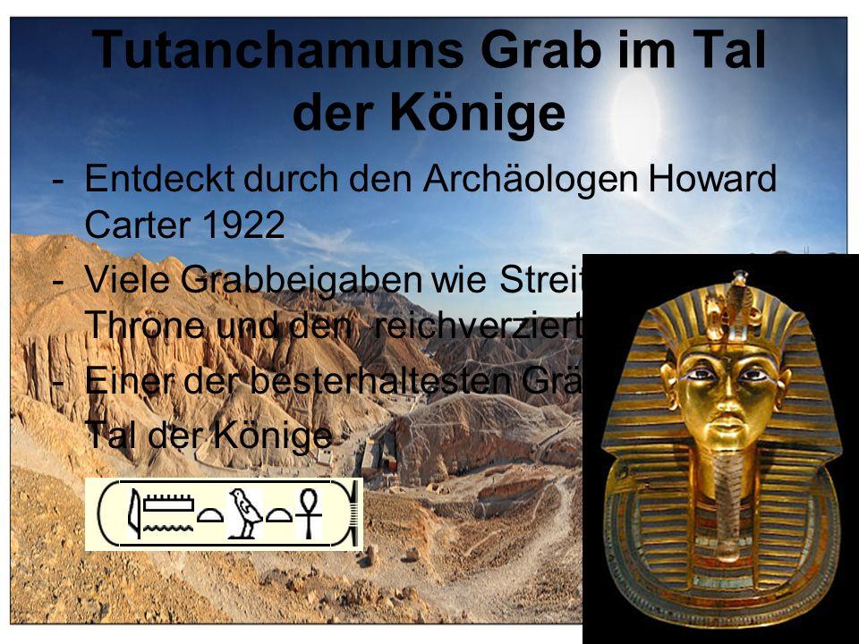 Tutanchamuns Grab im Tal der Könige -Entdeckt durch den Archäologen Howard Carter 1922 -Viele Grabbeigaben wie Streitwägen, Throne und den reichverzie