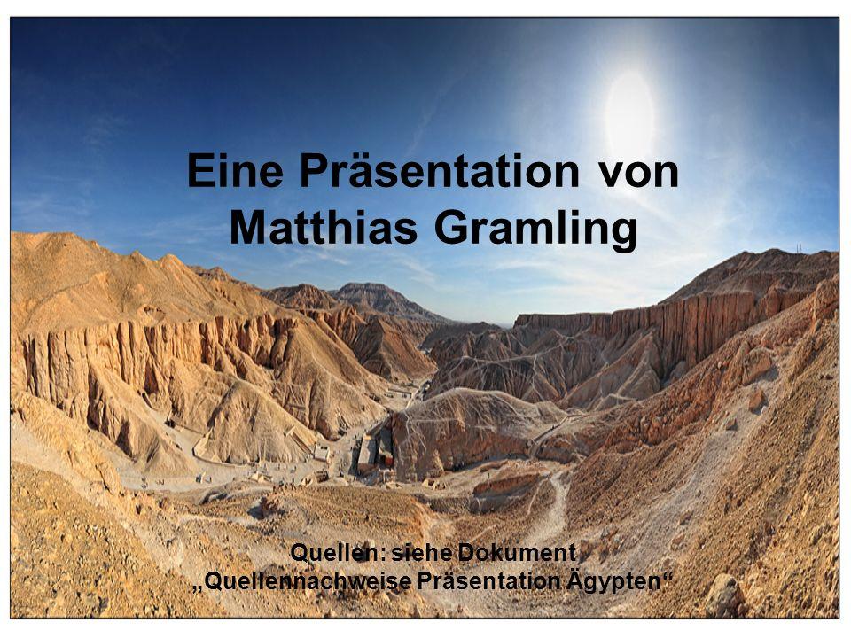 Eine Präsentation von Matthias Gramling Quellen: siehe Dokument Quellennachweise Präsentation Ägypten