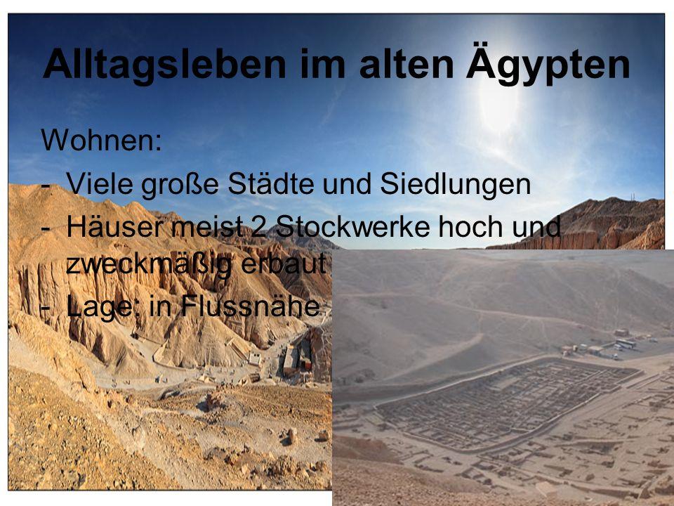 Alltagsleben im alten Ägypten Wohnen: -Viele große Städte und Siedlungen -Häuser meist 2 Stockwerke hoch und zweckmäßig erbaut -Lage: in Flussnähe