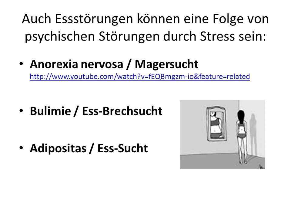 Auch Essstörungen können eine Folge von psychischen Störungen durch Stress sein: Anorexia nervosa / Magersucht http://www.youtube.com/watch?v=fEQBmgzm